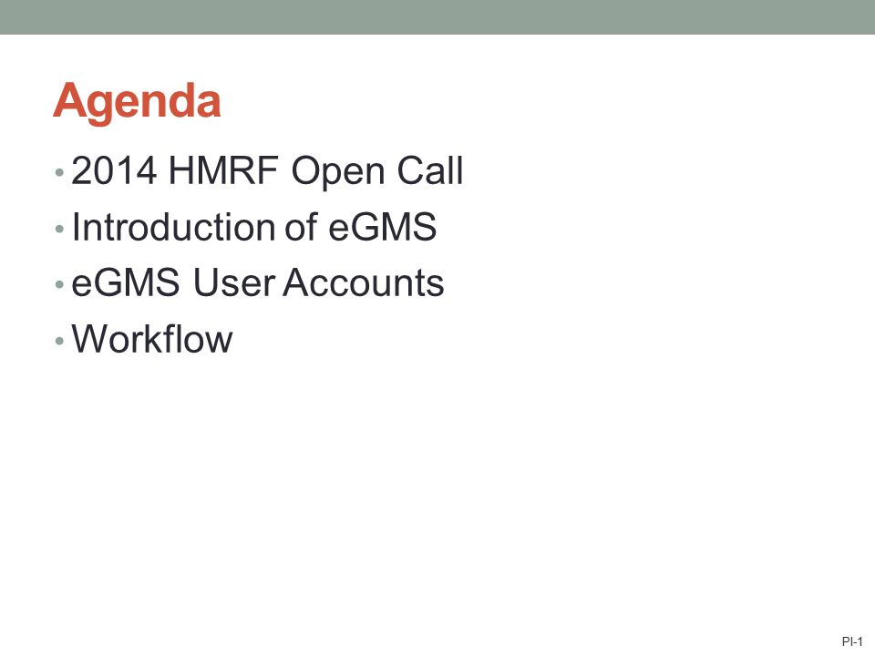 Agenda 2014 HMRF Open Call Introduction of eGMS eGMS User Accounts Workflow PI-1
