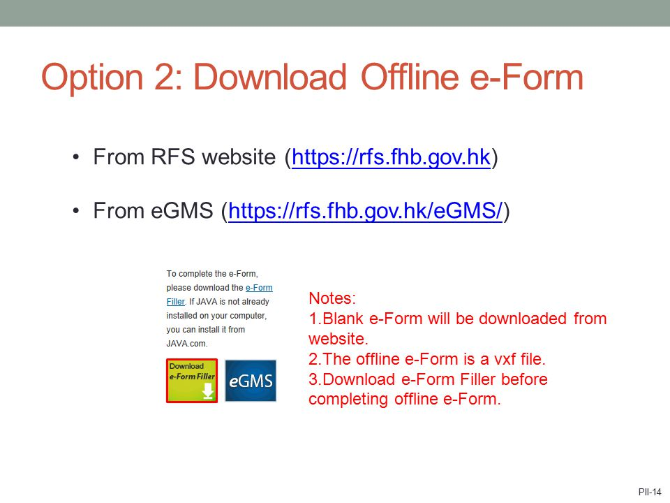 Option 2: Download Offline e-Form From RFS website (https://rfs.fhb.gov.hk)https://rfs.fhb.gov.hk From eGMS (https://rfs.fhb.gov.hk/eGMS/)https://rfs.fhb.gov.hk/eGMS/ Notes: 1.Blank e-Form will be downloaded from website.