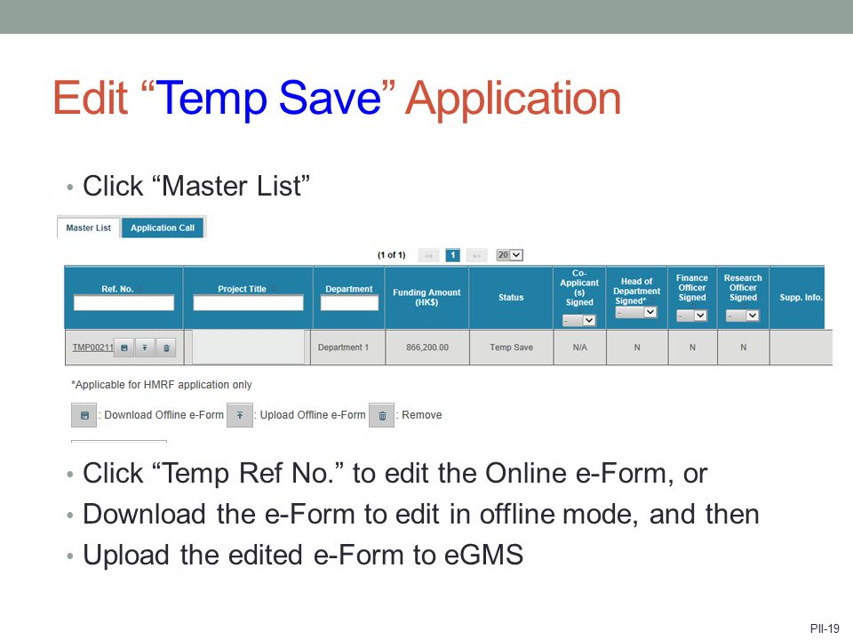 Edit Temp Save Application Click Master List Click Temp Ref No. to edit the Online e-Form, or Download the e-Form to edit in offline mode, and then Upload the edited e-Form to eGMS PII-19