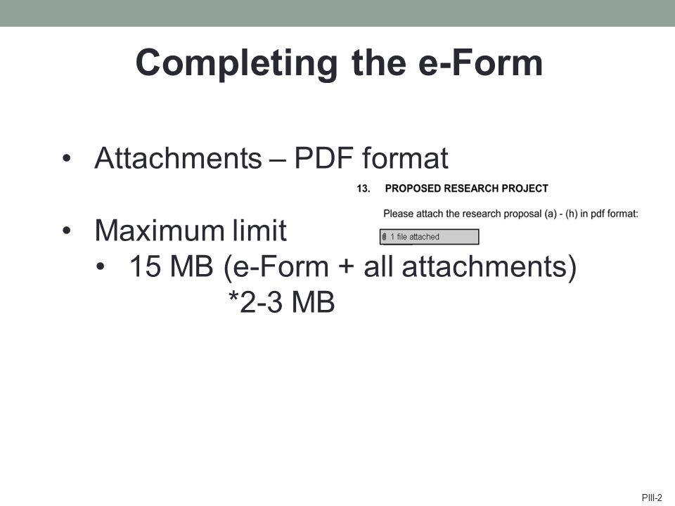 Completing the e-Form Attachments – PDF format Maximum limit 15 MB (e-Form + all attachments) *2-3 MB PIII-2