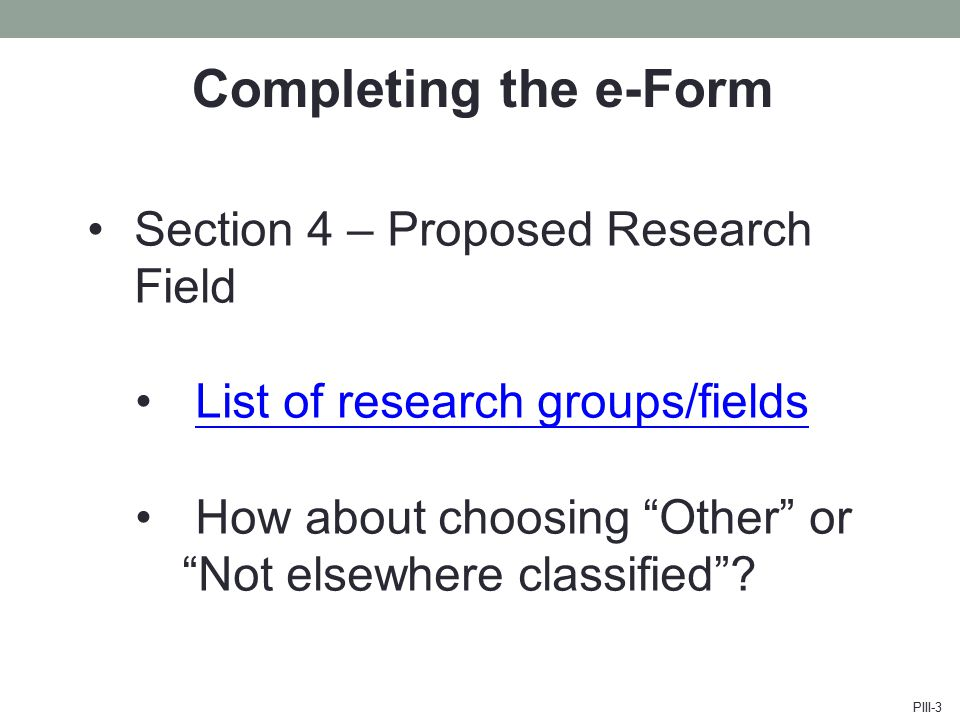 Completing the e-Form Section 4 – Proposed Research Field List of research groups/fields How about choosing Other or Not elsewhere classified .