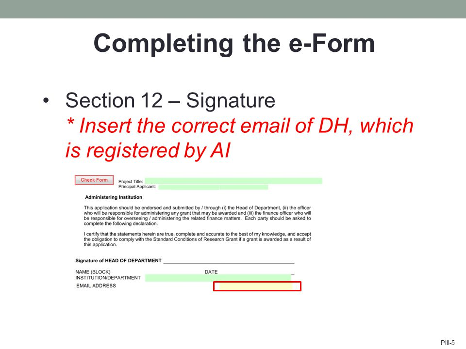 Completing the e-Form Section 12 – Signature * Insert the correct email of DH, which is registered by AI PIII-5