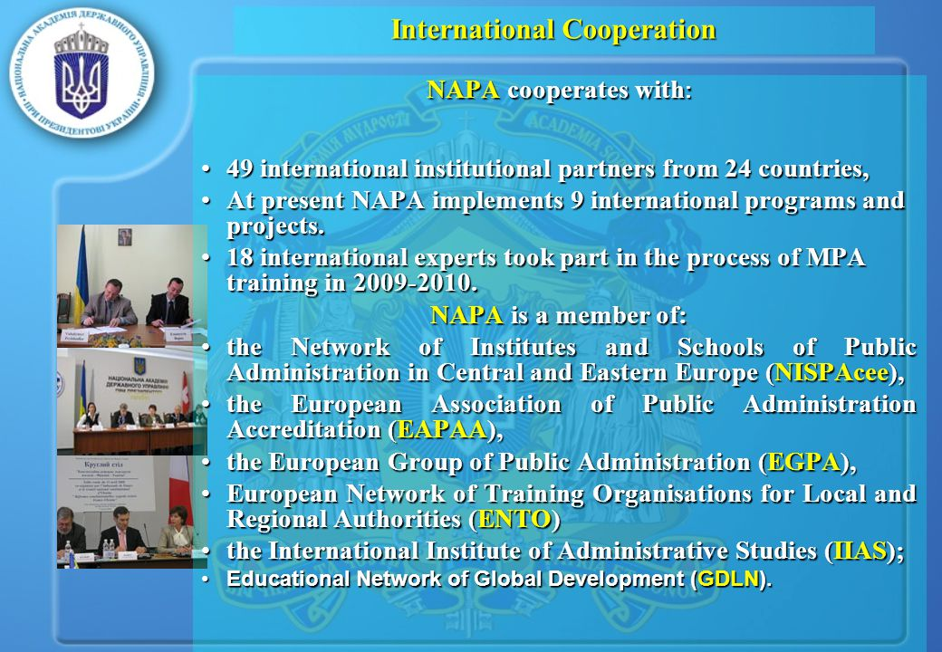 International Cooperation NAPA cooperates with : 49 international institutional partners from 24 countries,49 international institutional partners from 24 countries, At present NAPA implements 9 international programs and projects.At present NAPA implements 9 international programs and projects.