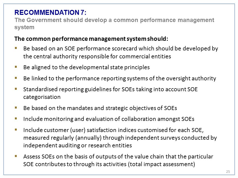 RECOMMENDATION 7: The Government should develop a common performance management system The common performance management system should:  Be based on