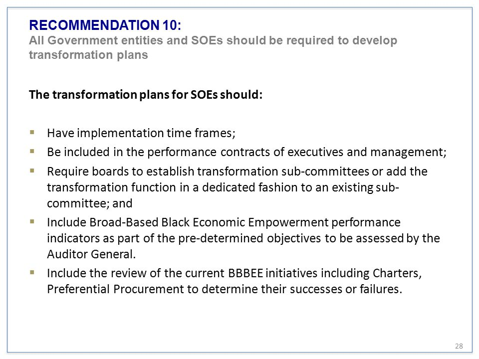 RECOMMENDATION 10: All Government entities and SOEs should be required to develop transformation plans The transformation plans for SOEs should:  Hav