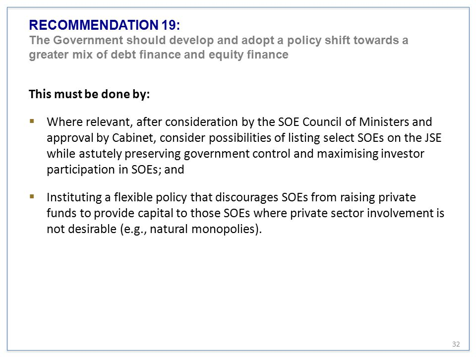 RECOMMENDATION 19: The Government should develop and adopt a policy shift towards a greater mix of debt finance and equity finance This must be done b