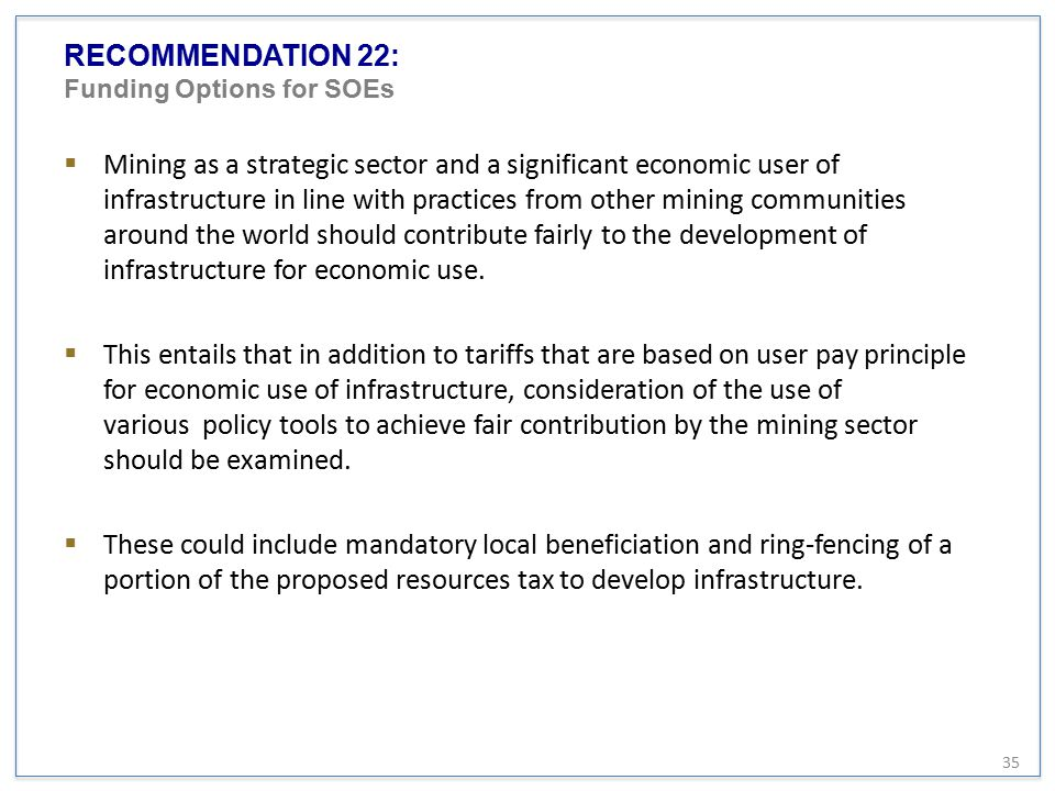 RECOMMENDATION 22: Funding Options for SOEs  Mining as a strategic sector and a significant economic user of infrastructure in line with practices fr