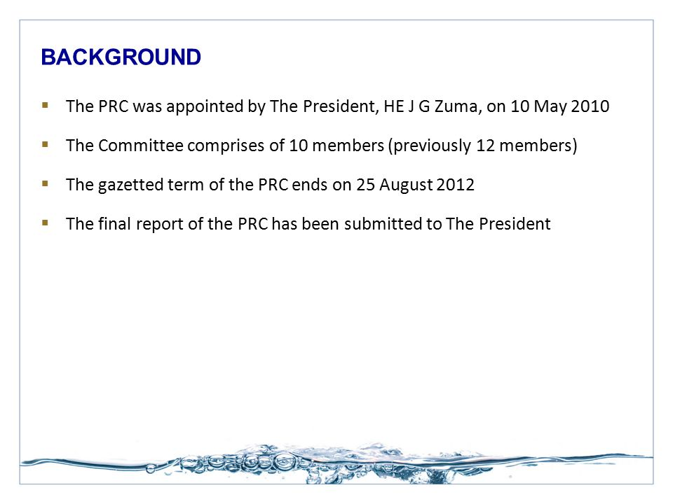  The PRC was appointed by The President, HE J G Zuma, on 10 May 2010  The Committee comprises of 10 members (previously 12 members)  The gazetted t