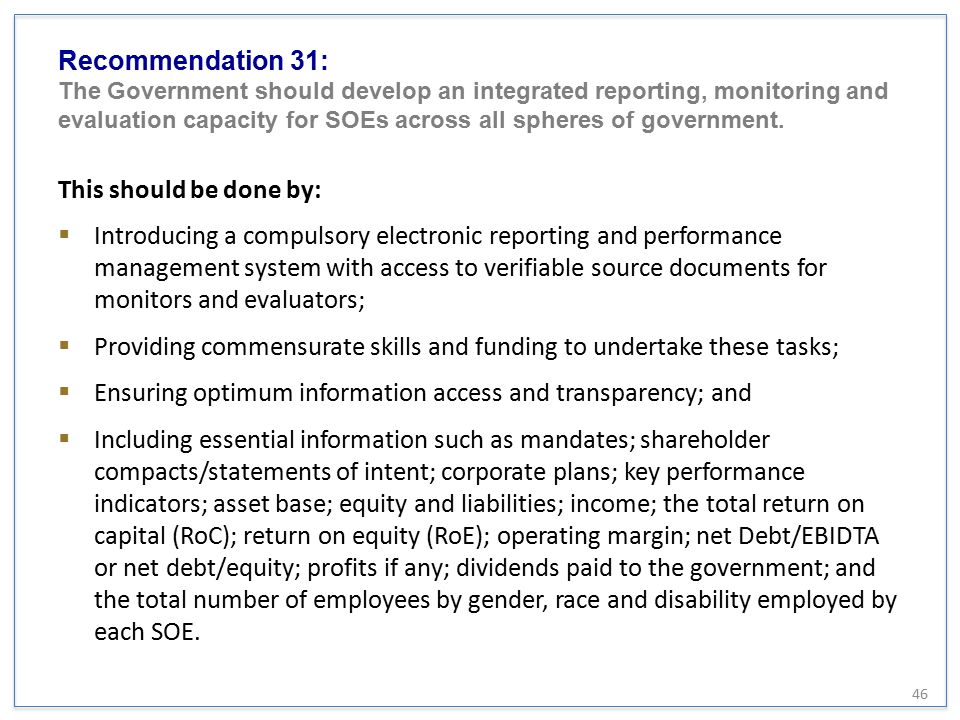 Recommendation 31: The Government should develop an integrated reporting, monitoring and evaluation capacity for SOEs across all spheres of government