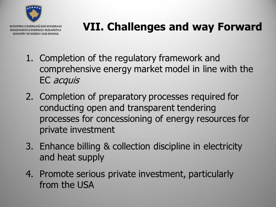 MINISTRIA E ENERGJISË DHE MINIERAVE MINISTARSTVO ENERGIJE I RUDARSTVA MINISTRY OF ENERGY AND MINING VII. Challenges and way Forward 1.Completion of th