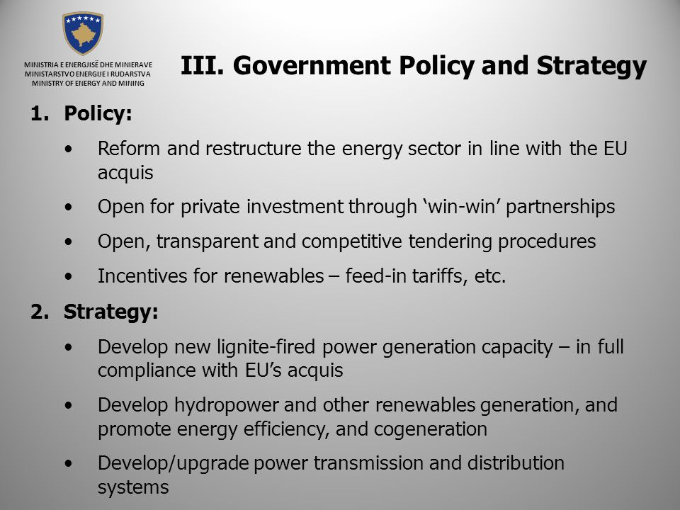 MINISTRIA E ENERGJISË DHE MINIERAVE MINISTARSTVO ENERGIJE I RUDARSTVA MINISTRY OF ENERGY AND MINING III. Government Policy and Strategy 1.Policy: Refo