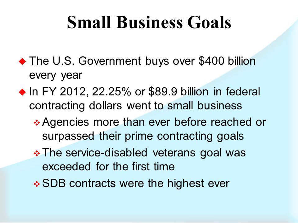 Small Business Goals  Small Business – 23%  Small Disadvantaged Business - 5%  Women-Owned Small Business - 5%  HUBZone Small Business - 3%  Service-Disabled Veteran-Owned Small Business - 3% 2