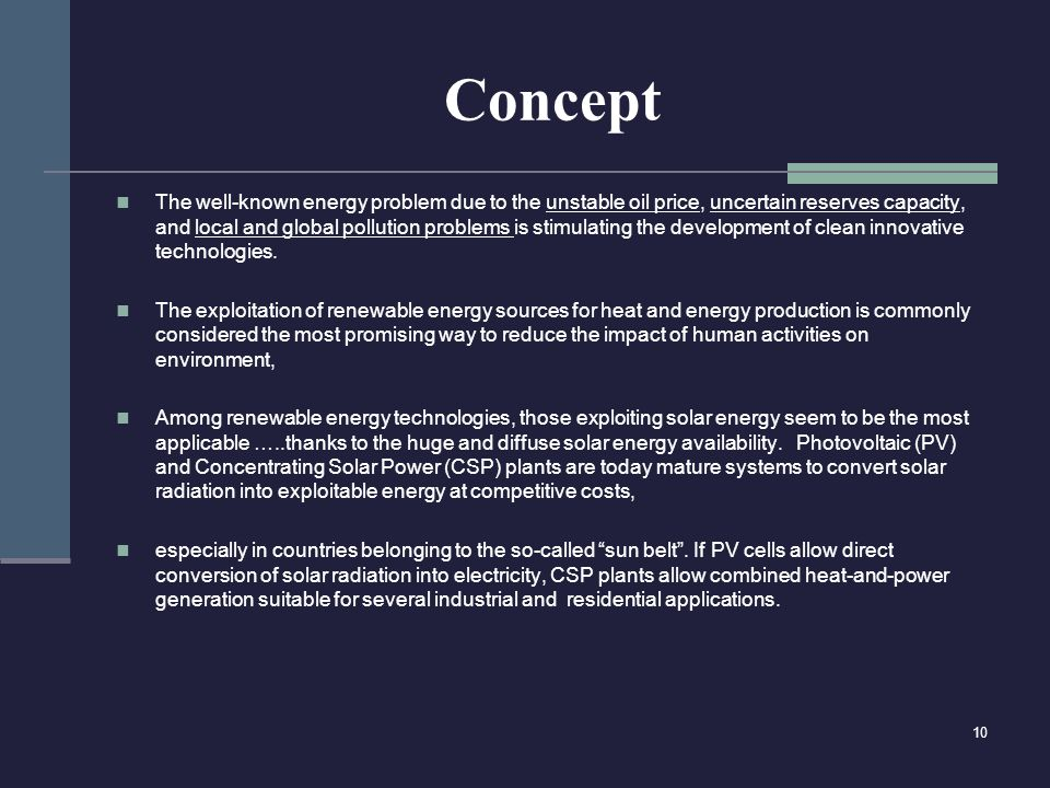 Concept The well-known energy problem due to the unstable oil price, uncertain reserves capacity, and local and global pollution problems is stimulating the development of clean innovative technologies.