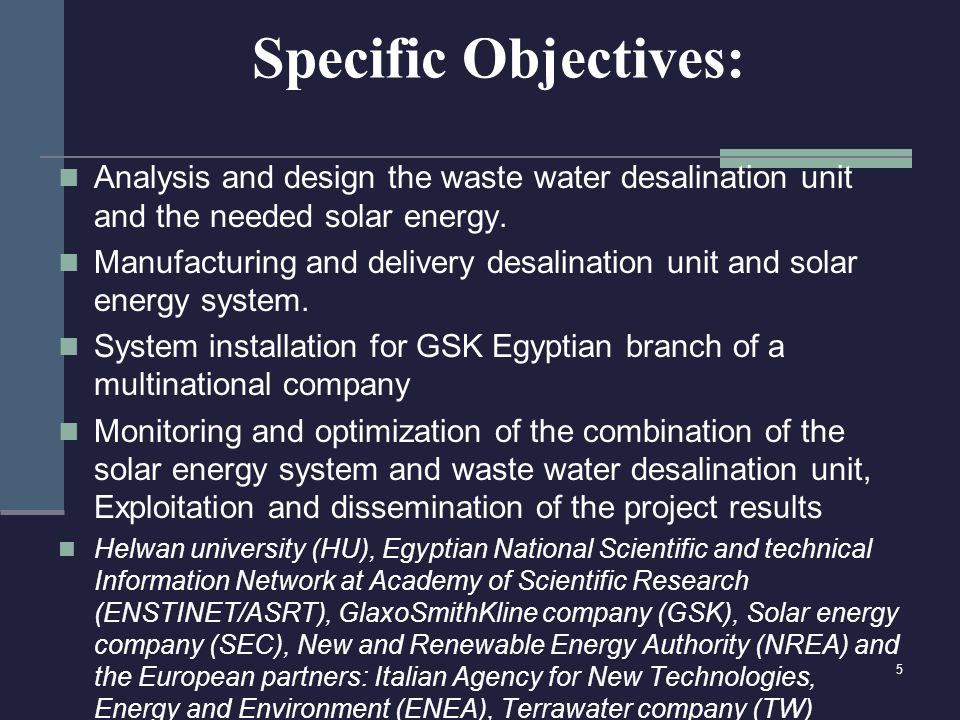 Specific Objectives: Analysis and design the waste water desalination unit and the needed solar energy.