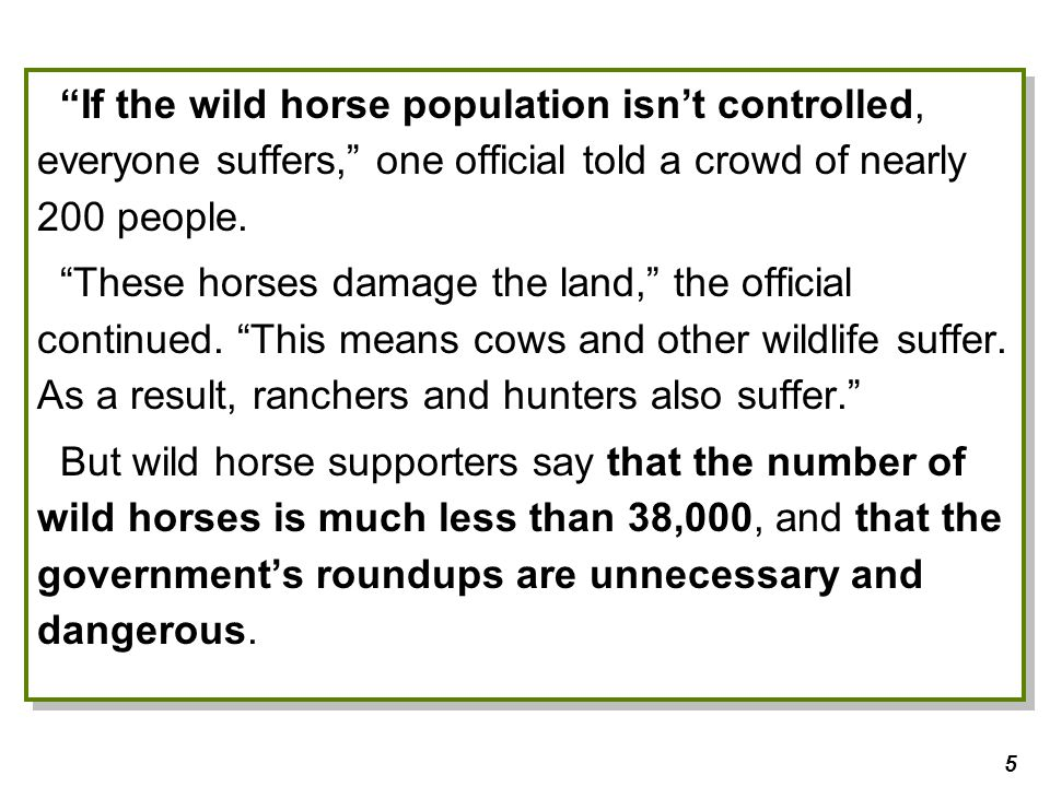 5 If the wild horse population isn't controlled, everyone suffers, one official told a crowd of nearly 200 people.