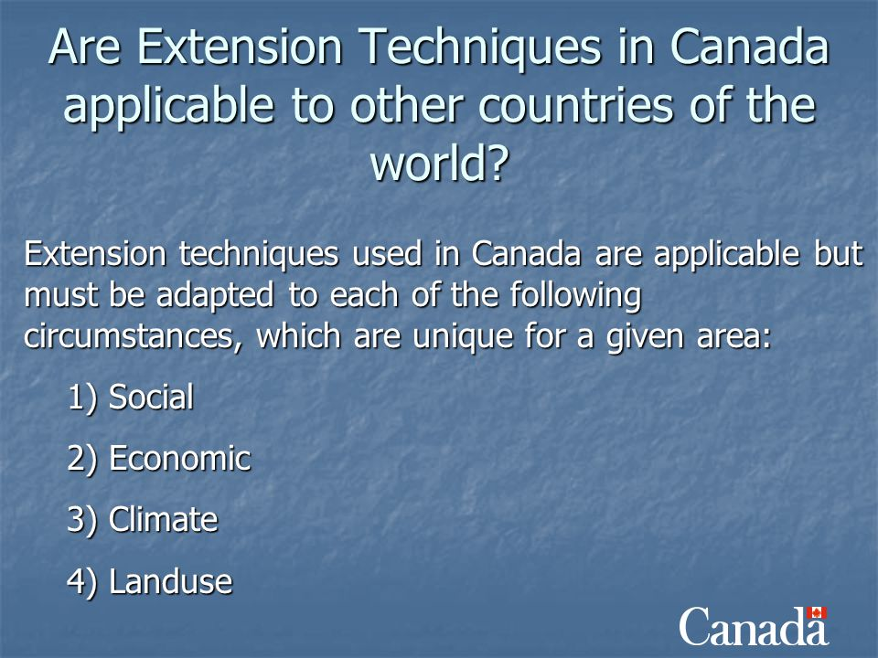 Are Extension Techniques in Canada applicable to other countries of the world? Extension techniques used in Canada are applicable but must be adapted