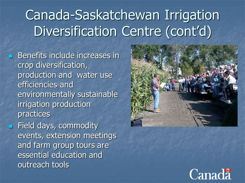 Canada-Saskatchewan Irrigation Diversification Centre (cont'd) Benefits include increases in crop diversification, production and water use efficienci