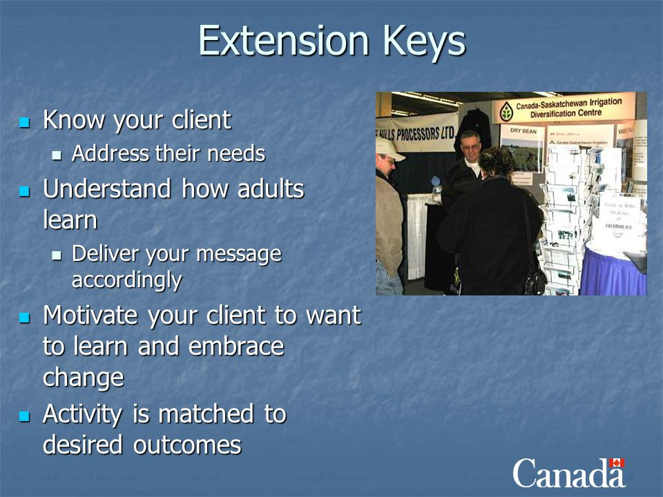Extension Keys Know your client Know your client Address their needs Address their needs Understand how adults learn Understand how adults learn Deliv
