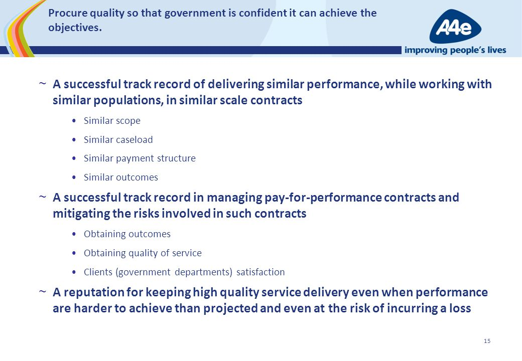Procure quality so that government is confident it can achieve the objectives. ~ A successful track record of delivering similar performance, while wo