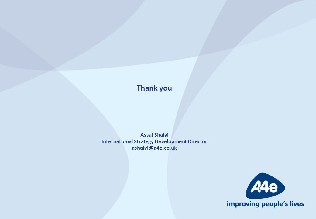 Thank you Assaf Shalvi International Strategy Development Director ashalvi@a4e.co.uk
