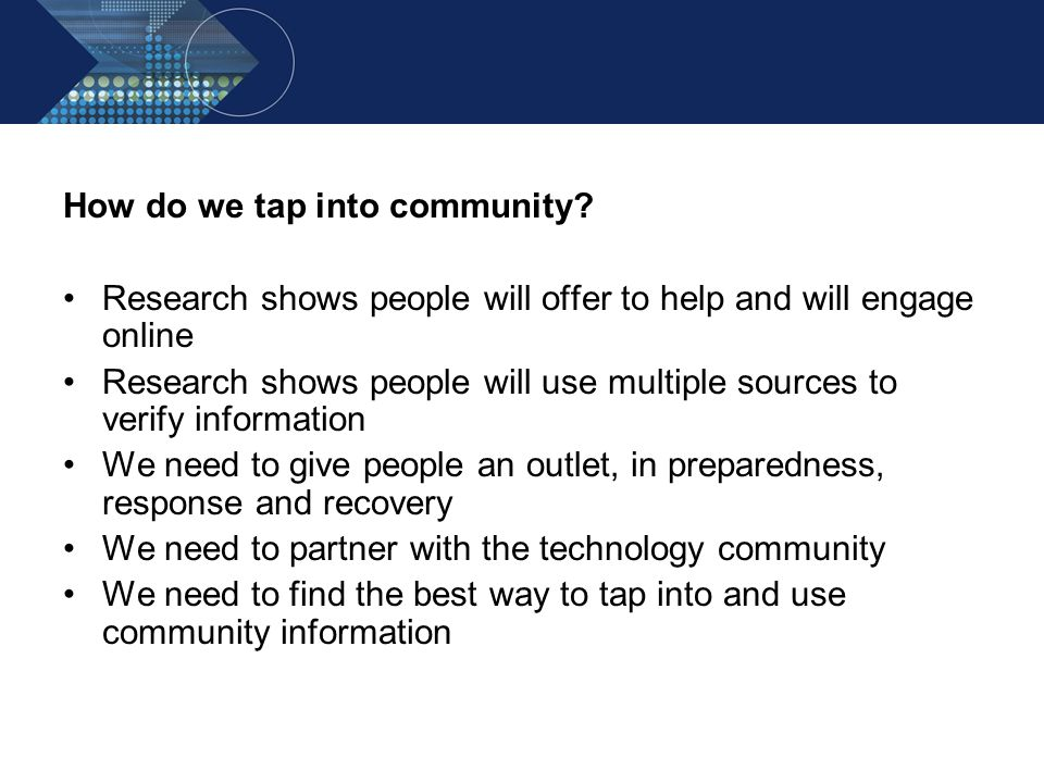 How do we tap into community? Research shows people will offer to help and will engage online Research shows people will use multiple sources to verif