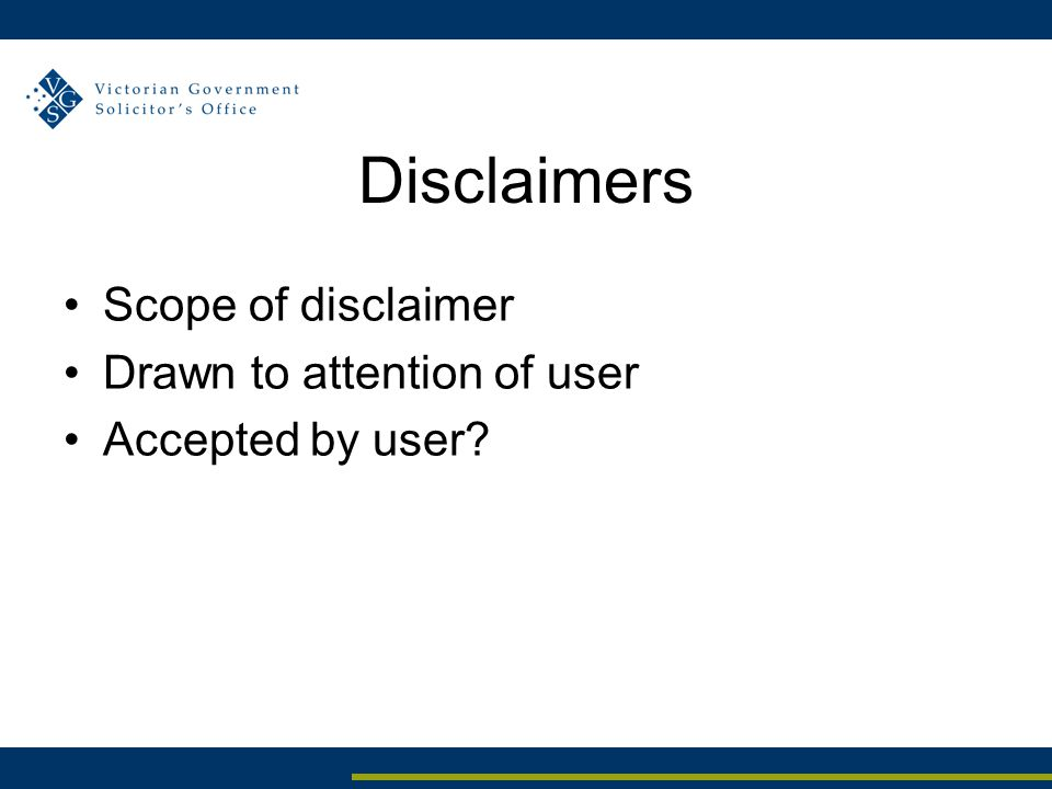 Disclaimers Scope of disclaimer Drawn to attention of user Accepted by user