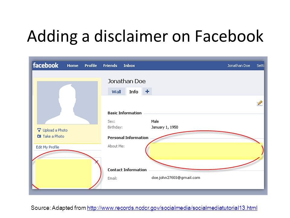 Disclaimer can be placed in multiple locations within generic layout of Facebook Adding a disclaimer on Facebook Source: Adapted from http://www.records.ncdcr.gov/socialmedia/socialmediatutorial13.htmlhttp://www.records.ncdcr.gov/socialmedia/socialmediatutorial13.html
