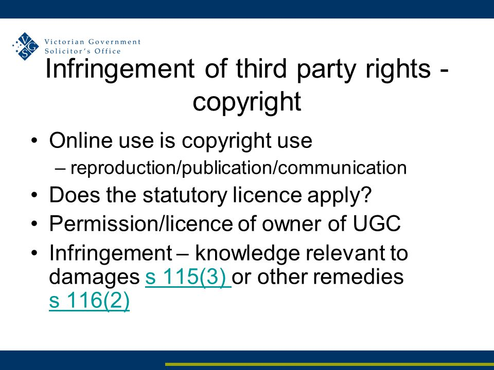 Infringement of third party rights - copyright Online use is copyright use –reproduction/publication/communication Does the statutory licence apply? P