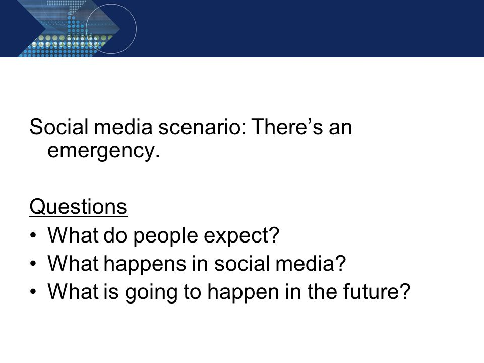 Social media scenario: There's an emergency. Questions What do people expect.