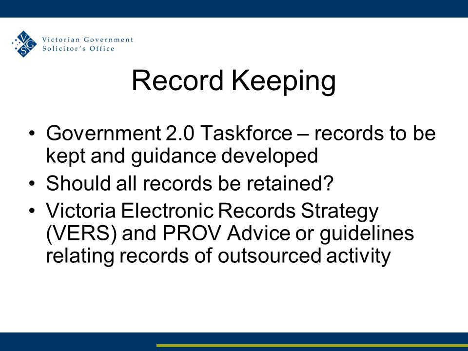 Record Keeping Government 2.0 Taskforce – records to be kept and guidance developed Should all records be retained.