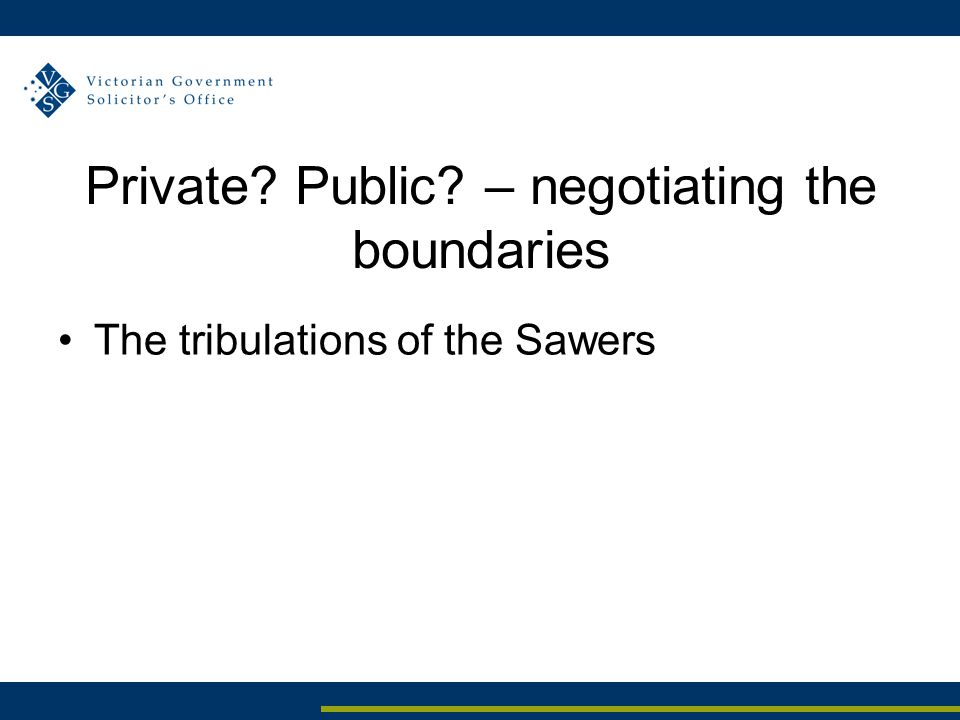 Private Public – negotiating the boundaries The tribulations of the Sawers