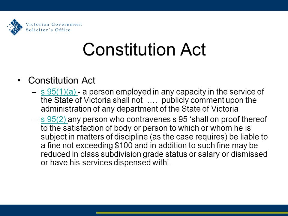 Constitution Act –s 95(1)(a) - a person employed in any capacity in the service of the State of Victoria shall not ….