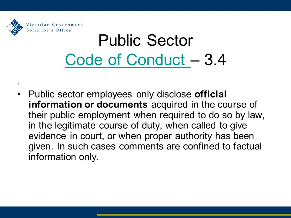 Public Sector Code of Conduct – 3.4 Code of Conduct. Public sector employees only disclose official information or documents acquired in the course of