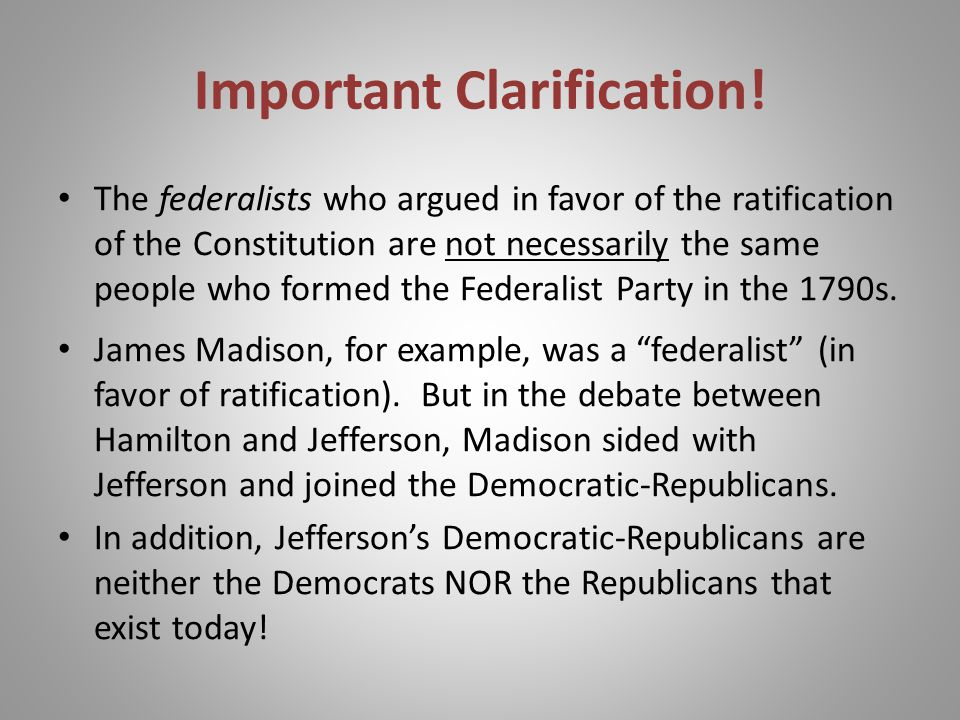 Important Clarification! The federalists who argued in favor of the ratification of the Constitution are not necessarily the same people who formed th
