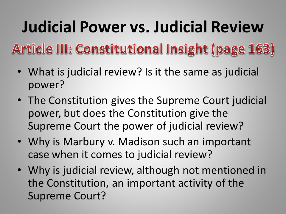 Judicial Power vs. Judicial Review What is judicial review? Is it the same as judicial power? The Constitution gives the Supreme Court judicial power,