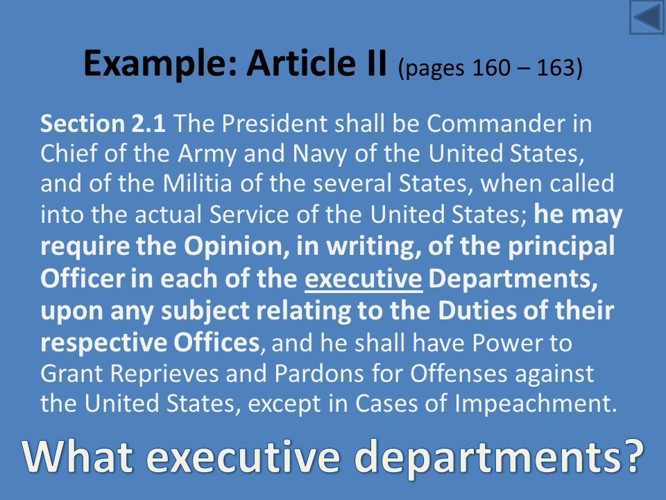 Example: Article II (pages 160 – 163) Section 2.1 The President shall be Commander in Chief of the Army and Navy of the United States, and of the Mili