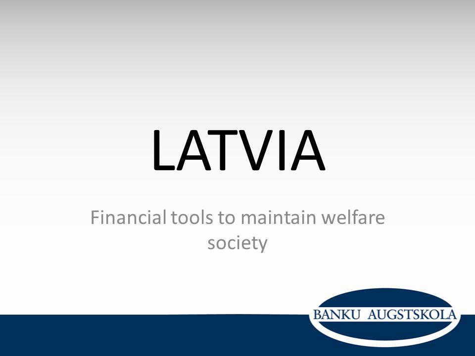 LATVIA Financial tools to maintain welfare society