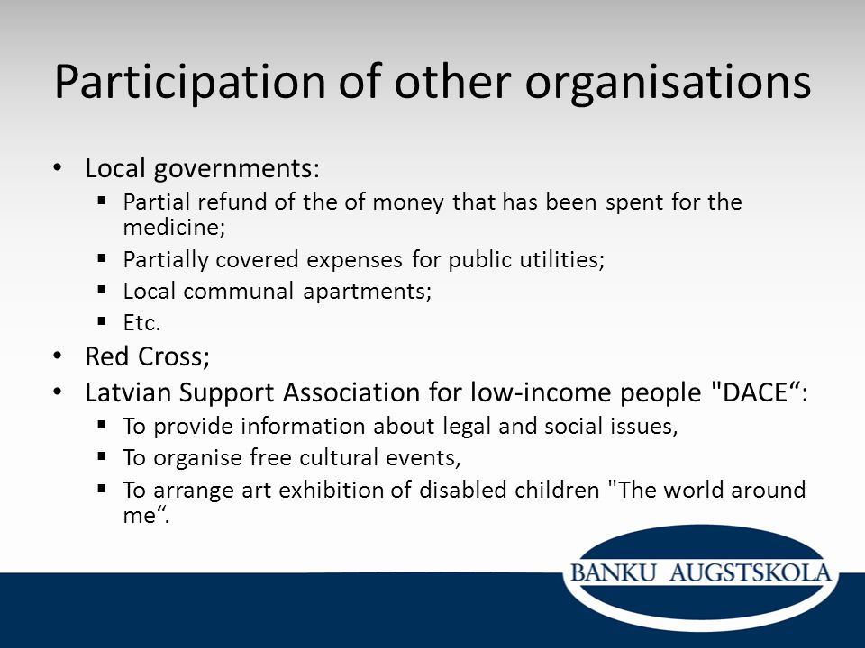 Participation of other organisations Local governments:  Partial refund of the of money that has been spent for the medicine;  Partially covered exp