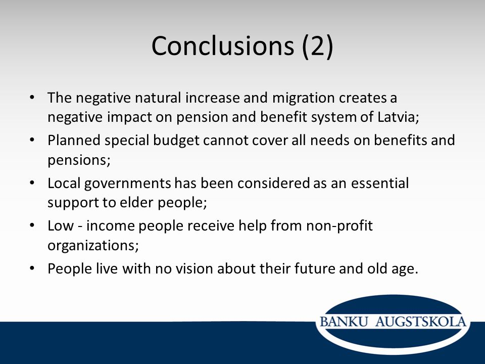 Conclusions (2) The negative natural increase and migration creates a negative impact on pension and benefit system of Latvia; Planned special budget