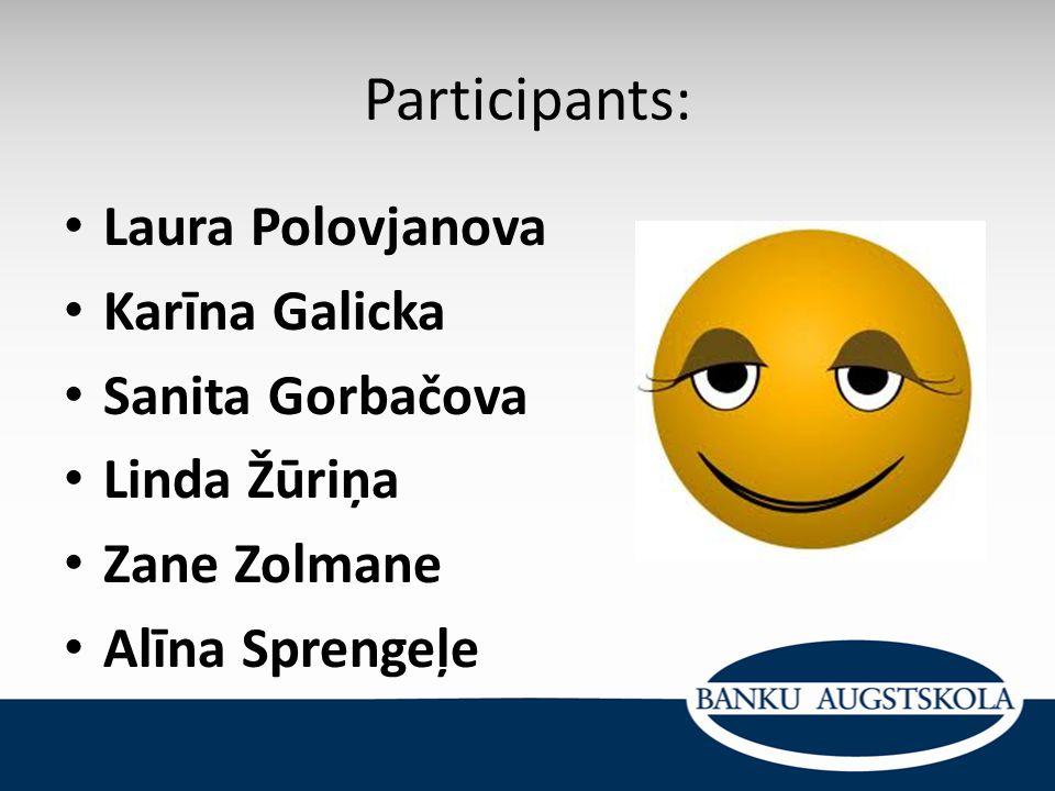 Participants: Laura Polovjanova Karīna Galicka Sanita Gorbačova Linda Žūriņa Zane Zolmane Alīna Sprengeļe