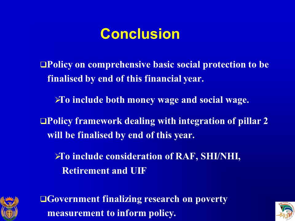 Conclusion  Policy on comprehensive basic social protection to be finalised by end of this financial year.
