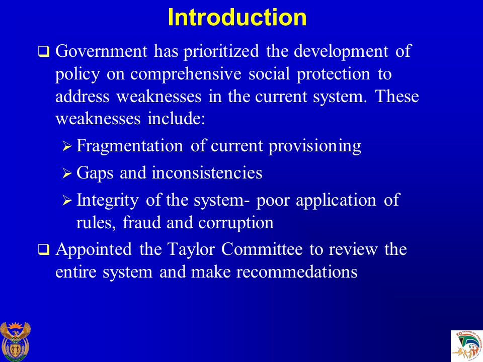 Introduction  Government has prioritized the development of policy on comprehensive social protection to address weaknesses in the current system.