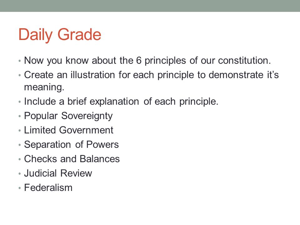 Daily Grade Now you know about the 6 principles of our constitution. Create an illustration for each principle to demonstrate it's meaning. Include a