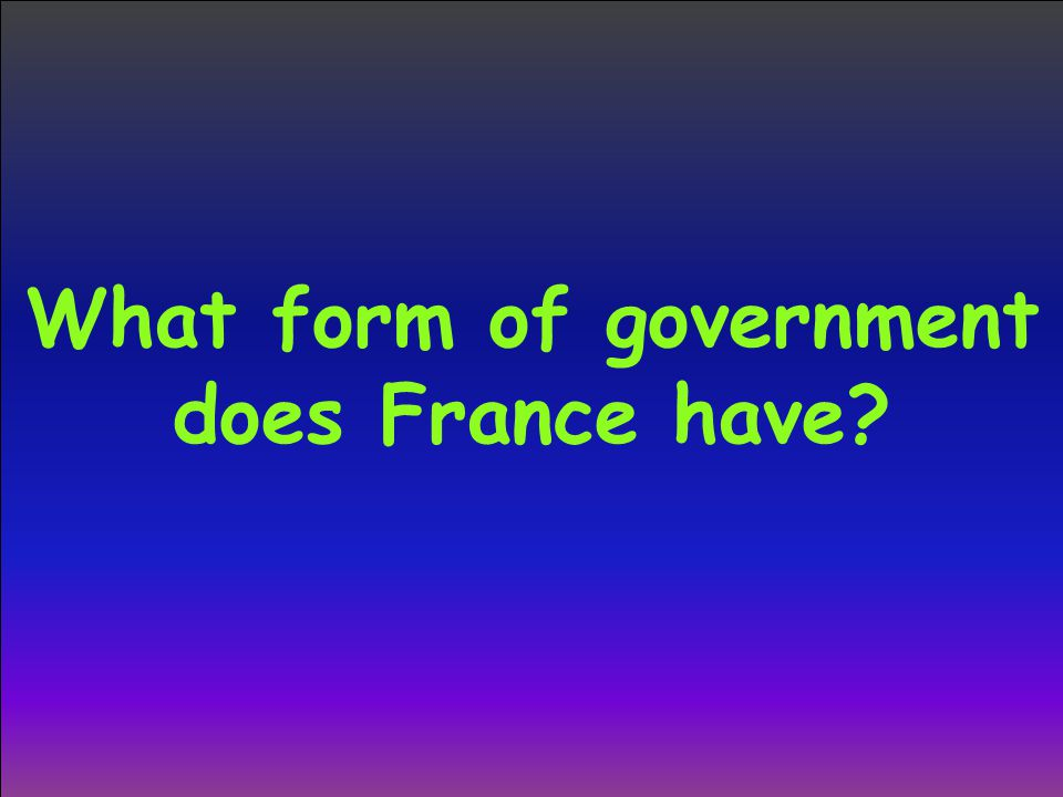 What form of government does France have