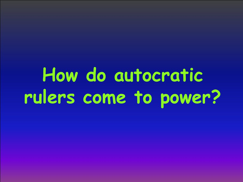 How do autocratic rulers come to power?