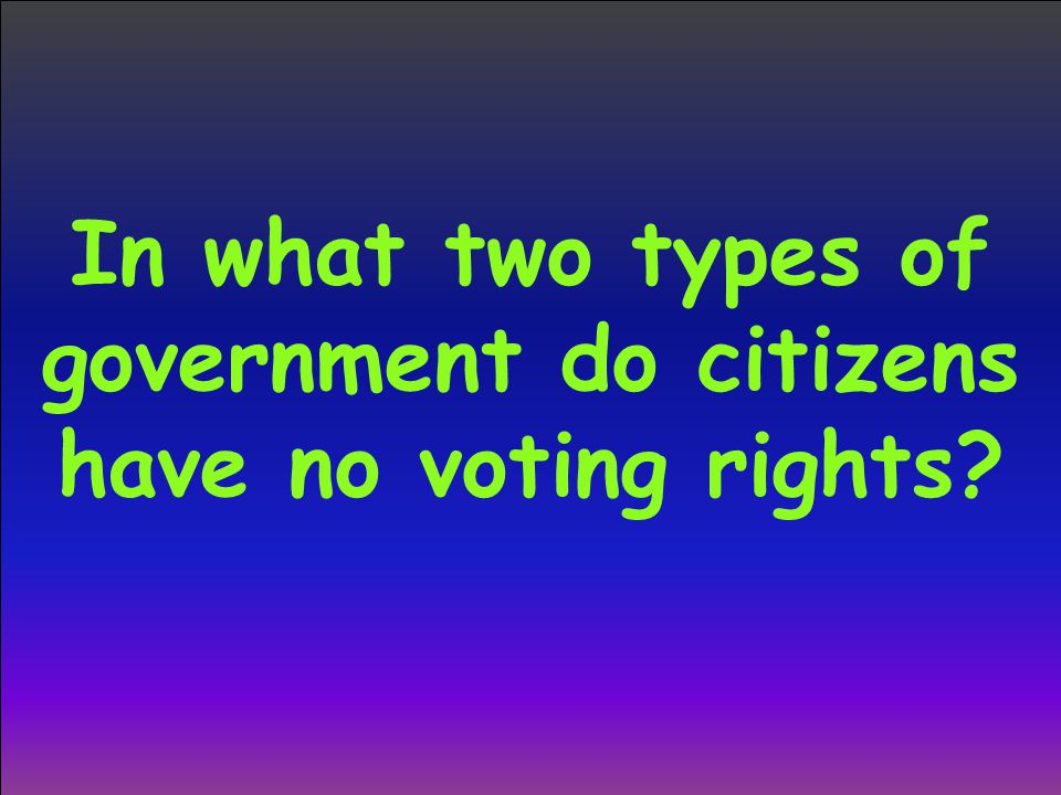 In what two types of government do citizens have no voting rights?