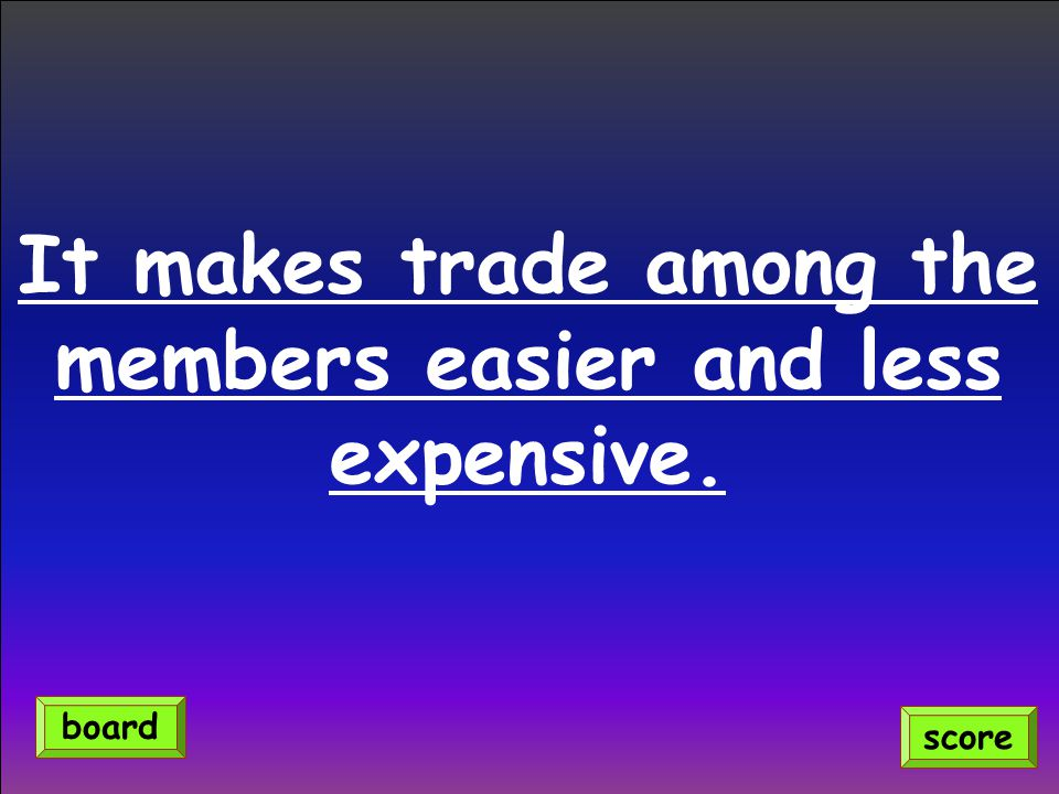 It makes trade among the members easier and less expensive. score board
