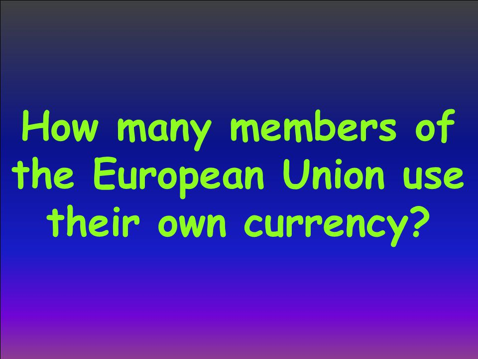 How many members of the European Union use their own currency?