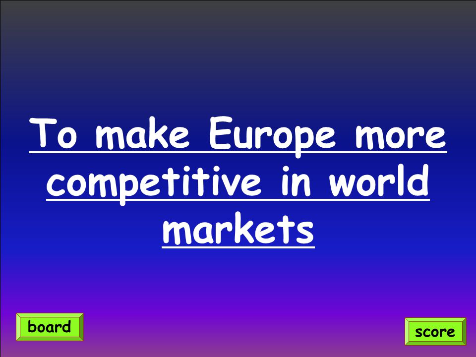 To make Europe more competitive in world markets score board