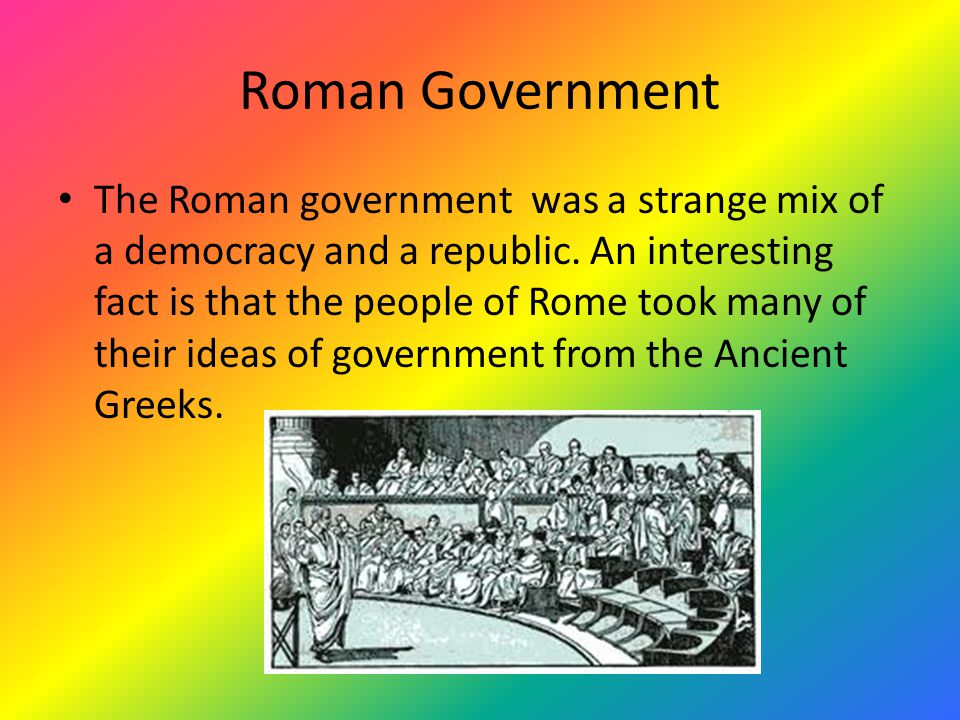 Roman Government The Roman government was a strange mix of a democracy and a republic.